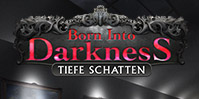 Born into Darkness: Tiefe Schatten