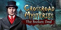 Crossroad Mysteries: The Broken Deal